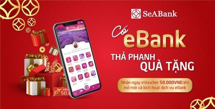 Mở mới EBank và nhận ngàn Voucher hấp dẫn từ SeABank