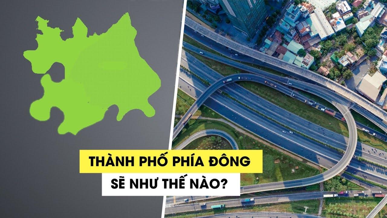 """Mô hình """"Thành phố phía Đông"""" của TP.HCM sẽ được phát triển như thế nào?"""